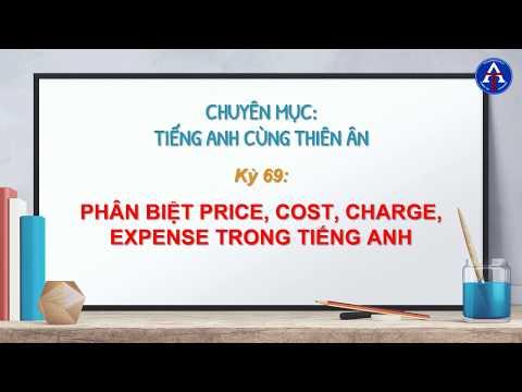 [TIẾNG ANH CÙNG THIÊN ÂN] - Kỳ 69 : Phân Biệt Price, Cost, Charge, Expense
