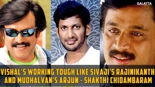 Vishal's working tough like Sivaji's Rajinikanth and Mudhalvan's Arjun - Shakthi Chidambaram