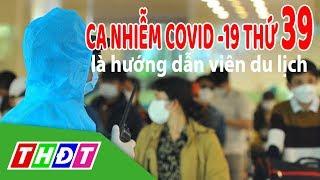 Việt Nam có ca nhiễm Covid-19 thứ 39 | THDT