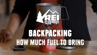 How Much Fuel Should You Bring Backpacking?