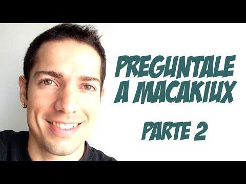 PREGUNTALE A MACAKIUX PARTE 2