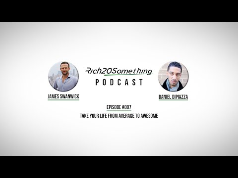 Rich20Something Podcast Episode #007 - Take Your Life From Average To Awesome With James Swanwick
