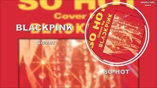 Download BLACKPINK - SO HOT (THEBLACKLABEL Remix) (DESCARGA/DOWNLOAD) Mp3
