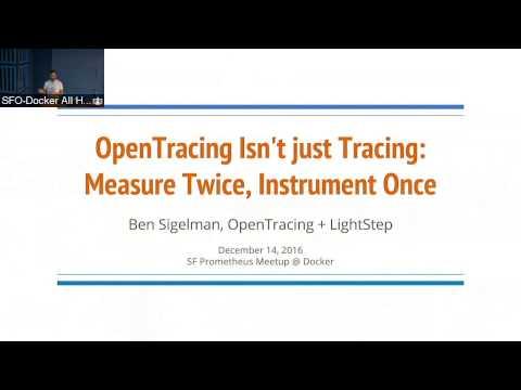 Docker SF Meetup #52 w/ Prometheus: Video 2, OpenTracing Isn't Just Tracing by Ben Sigelman