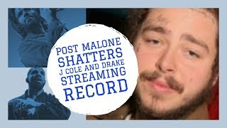 Post Malone SHATTERS J Cole and Drake Streaming Record over 78 MILLION One Day Beerbongs & Bentleys
