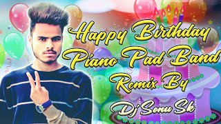 2020 Birthday Special Piano Pad Band Remix By Dj Sonu Sk