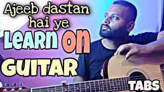 Ajeeb Dastan Hai Yeh Guitar Tabs lesson |  Learn how to play Ajeeb Dastan hai ye on Guitar