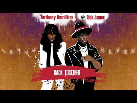 Anthony Hamilton – Back Together (feat. Rick James) [Official Audio]