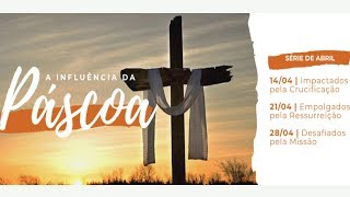 Desafiados pela Missão | A Influência da Páscoa | 28/04/2019