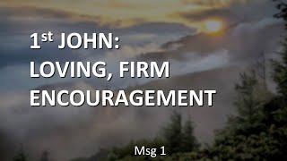 1st John: Loving, Firm, Encouragement