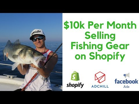 Shopify Tutorial Selling Fishing Gear [10k A Month]