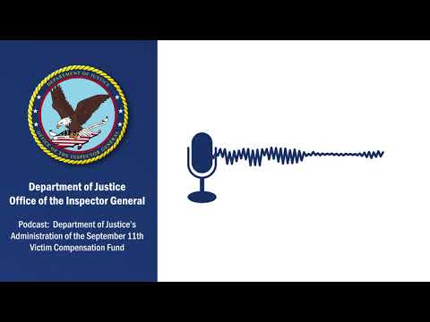 Podcast: Department of Justice's Administration of the September 11th Victim Compensation Fund