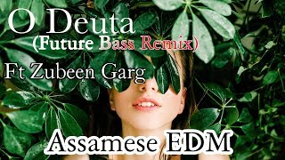 O Deuta (Future Bass Remix) Lyrics Video | Ft Zubeen Garg  Assamese EDM Song | Chiranjeeb Theater
