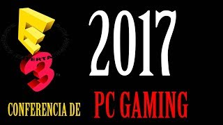 E3 2017 - Conferencia PC GAMING