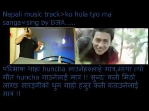 Nepali karaoke music track - ko hola tyo - sing by Bijay.....