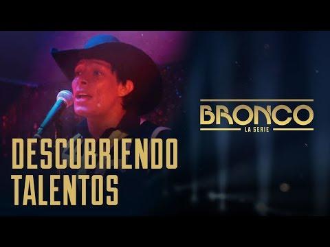 Bronco la Serie - Episodio 2 | DESCUBRIENDO TALENTOS