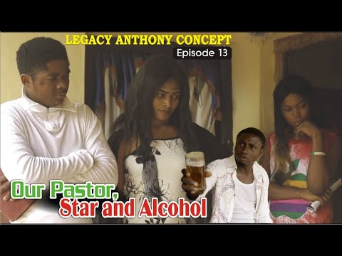 Our Pastor, Star and Alcohol_Legacy Anthony Concept_Episode 13