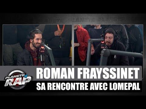 Roman Frayssinet raconte sa rencontre avec Lomepal #PlanèteRap