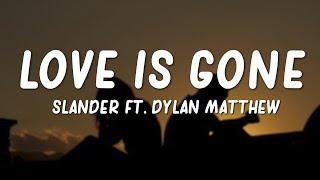 Love is Gone - Slander feat. Dylan Matthew (Lyrics)