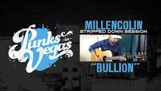 """Millencolin """"Bullion"""" Punks in Vegas Stripped Down Session"""