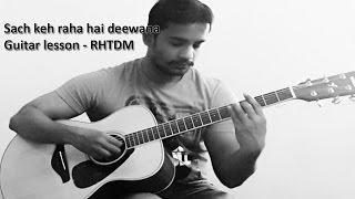 Sach Keh Raha Hai Deewana Guitar Lesson - RHTDM