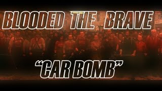 Blooded the Brave - Car Bomb {Music Video / Free Promo}