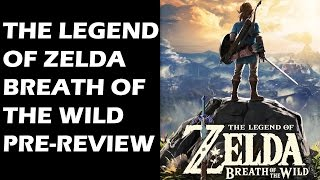 The Legend of Zelda: Breath of the Wild PRE-REVIEW - An Early Contender For Game of the Year (Video Game Video Review)