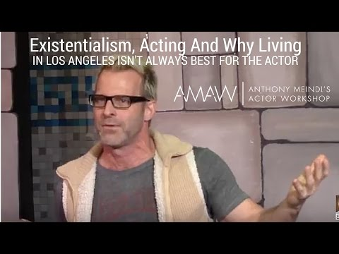 Existentialism, Acting And Why Living In Los Angeles Isn't Always Best For The Actor