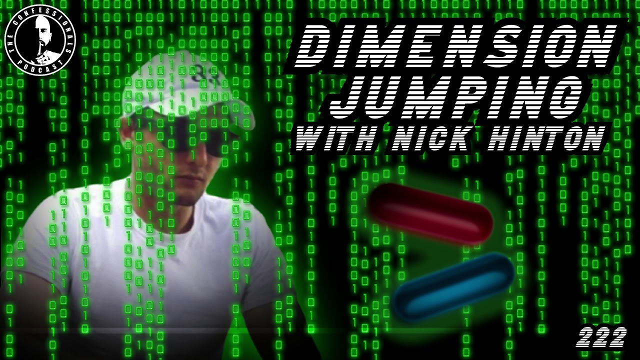 222: Dimension Jumping With Nick Hinton | The Confessionals