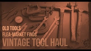 16 Vintage Tool Finds Flea-Market Haul Hammers, C-Clamps, Knife, Gage, and More