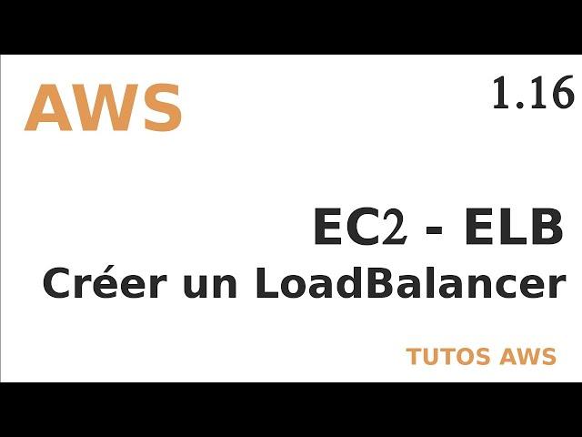 AWS - 1.16. ELB : CREER UN ELASTIC LOAD BALANCER
