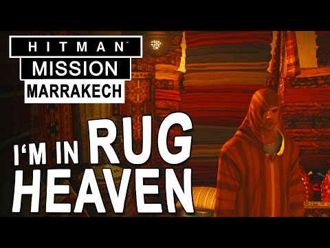 Hitman Morocco - I'M IN RUG HEAVEN - Hitman Marrakesh Gameplay - Hitman 2016