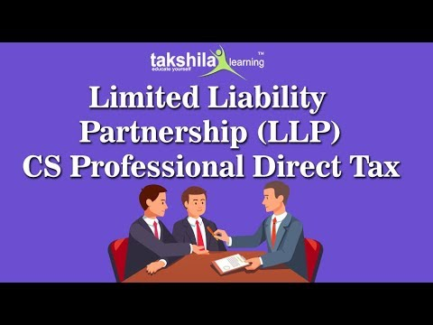 Limited Liability Partnership (LLP) | Direct Tax |CS Professional Advance Tax Laws|CS Video Lectures