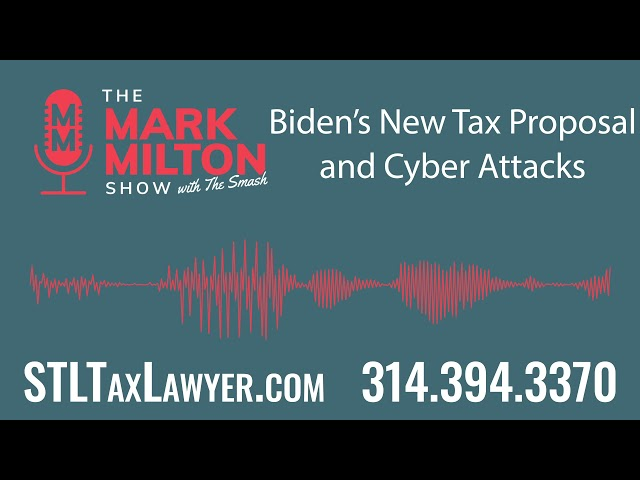 Ep. 54, Seg. 3: Biden's New Tax Proposal and Cyber Attacks