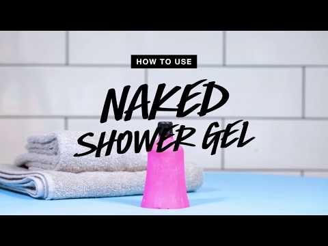 How To Use: Naked Shower Gel | Lush