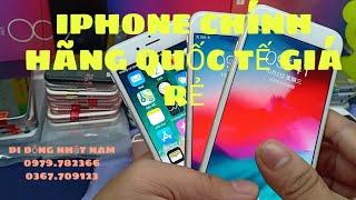 IPHONE CŨ QUỐC TẾ CHÍNH HÃNG ZIN CHẤT GIÁ RẺ - DI ĐỘNG NHẬT NAM