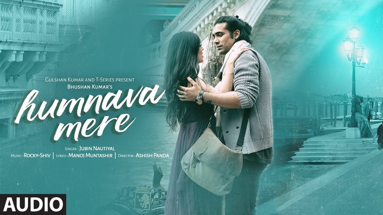 Humnava Mere Full Song Jubin Nautiyal Manoj Muntashir Rocky
