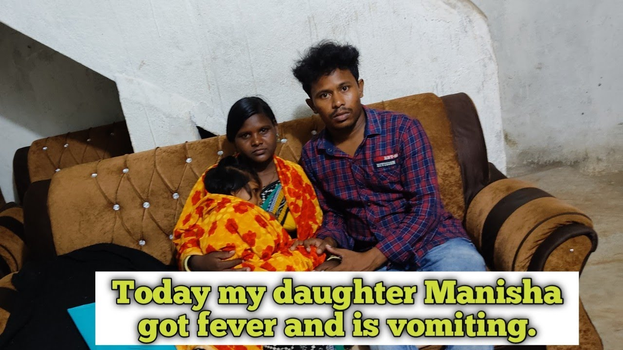 Today my daughter Manisha got fever and is vomiting.