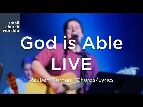 "SPECIAL - God is Able ""Live"" - Reuben Morgan - Chords/Lyrics"