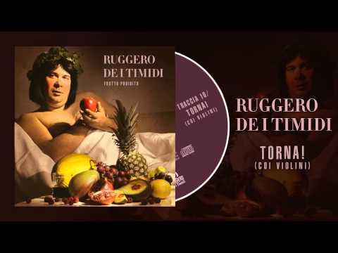 Ruggero De I Timidi - Torna! (Coi Violini)