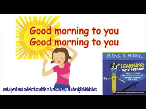 Good Morning To You (great song to start your school day) by Mark D. Pencil