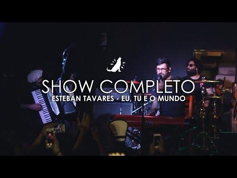Esteban Tavares   Eu, Tu e o Mundo (Ao vivo - show completo)