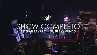 Esteban Tavares | Eu, Tu e o Mundo (Ao vivo - show completo)