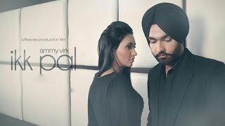 Ikk Pal - Ammy Virk | Official Video | Latest Punjabi Songs 2016 HD