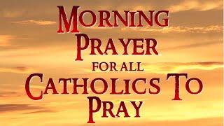 MORNING PRAYER FOR AĻL CATHOLICS TO PRAY WITH DIVINE PROTECTION PRAYERS