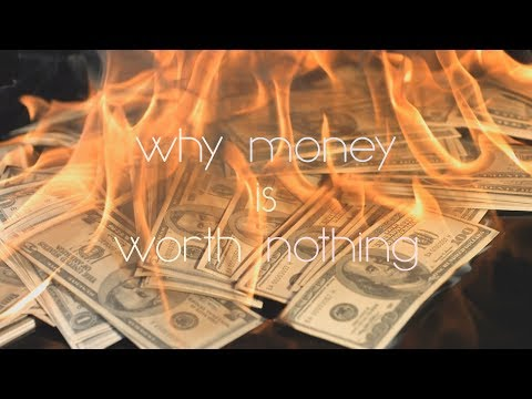 Why Money is Worth Nothing