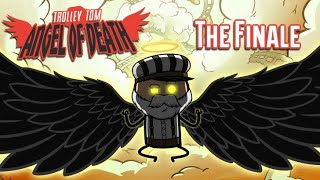 Trolley Tom: Angel of Death - The Finale