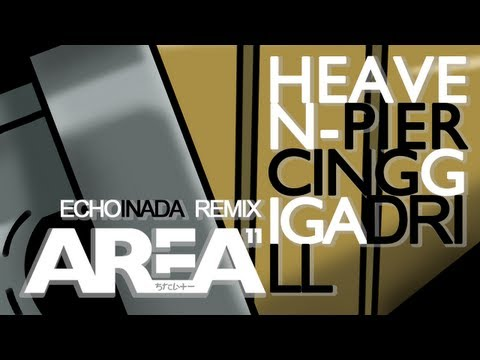 Area 11 - Heaven-Piercing Giga Drill (Echo Inada Remix)