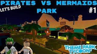 LET'S BUILD: PIRATES VS MERMAIDS PARK #1 | Theme Park Tycoon 2 (Roblox)