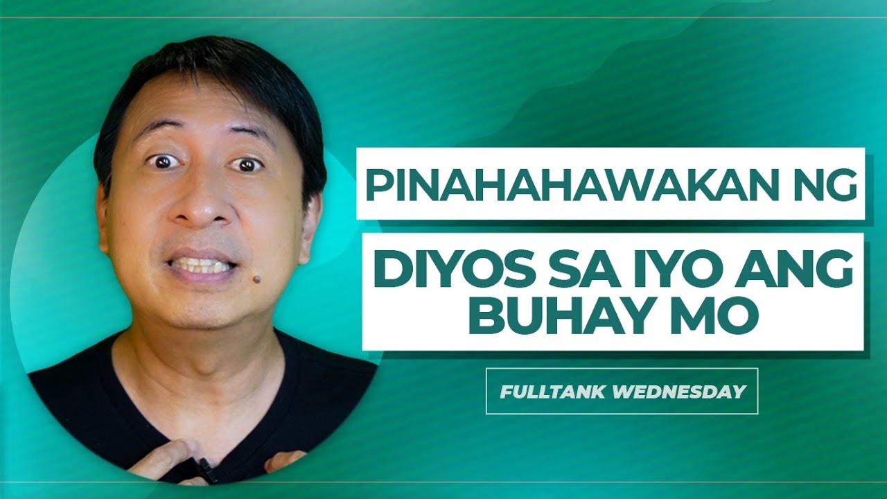 FULLTANK WEDNESDAY (TAGLISH): Pinahahawakan ng Diyos Sa Iyo ang Buhay Mo